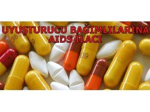 UYUŞTURUCU BAĞIMLILARINA AIDS İLACI