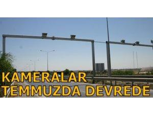 KAMERALAR TEMMUZDA DEVREDE!
