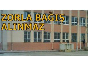 ZORLA BAĞIŞ ALINMAZ!