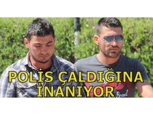 POLİS ÇALDIĞINA İNANIYOR