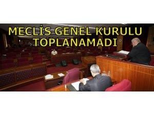 MECLİS GENEL KURULU TOPLANAMADI