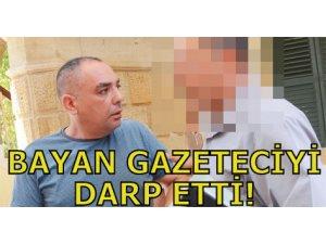 BAYAN GAZETECİYİ DARP ETTİ!