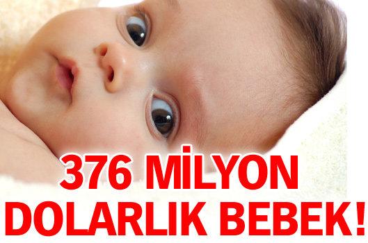 376 MİLYON DOLARLIK BEBEK!
