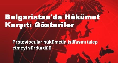 BULGARİSTAN'DA HÜKÜMET KARŞITI GÖSTERİLER YAPILIYOR