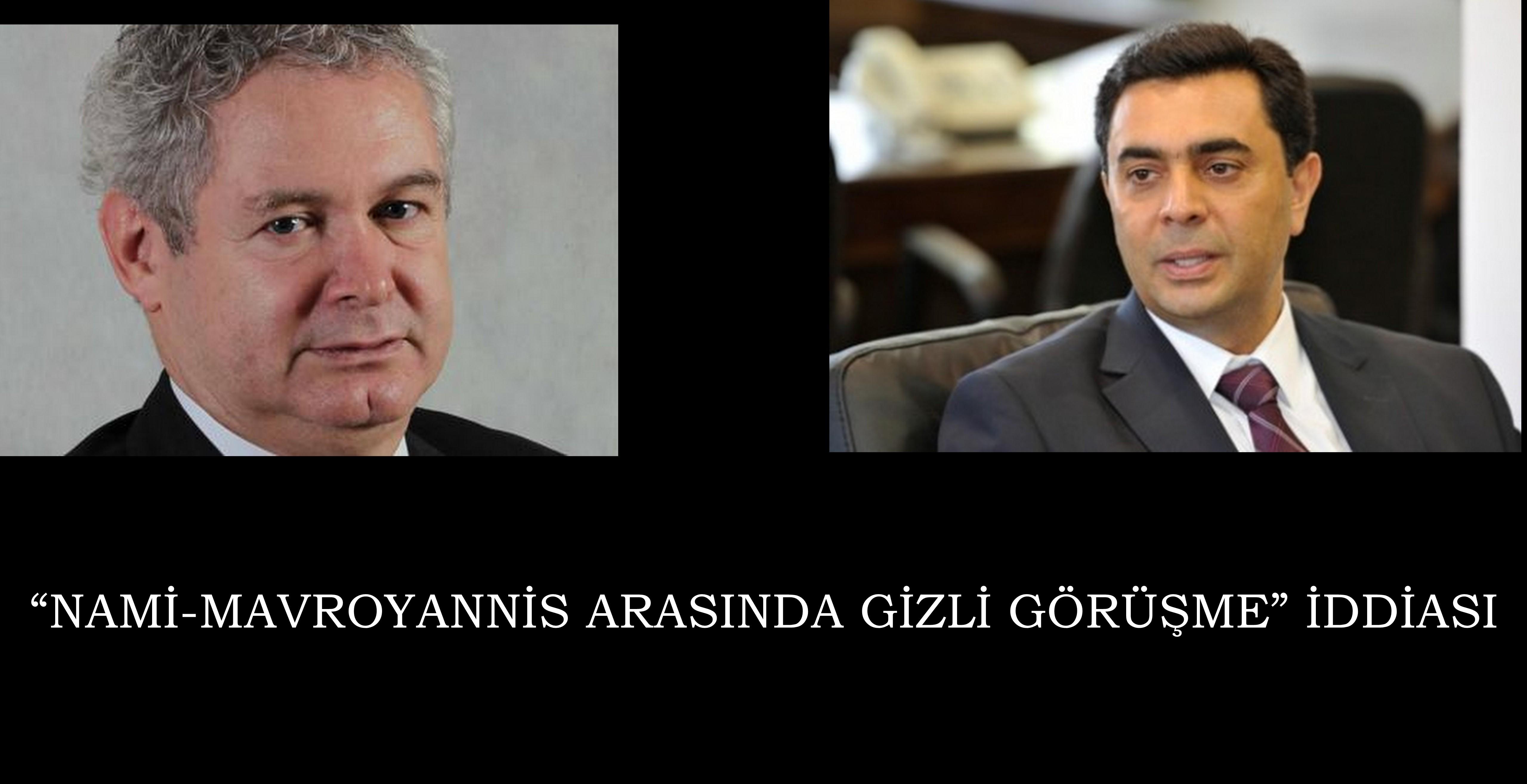 """""""NAMİ-MAVROYANNİS ARASINDA GİZLİ GÖRÜŞME"""" İDDİASI"""