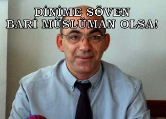"""""""DİNİME SÖVEN BARİ MÜSLÜMAN OLSA"""""""