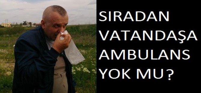 SIRADAN VATANDAŞA AMBULANS YOK MU!
