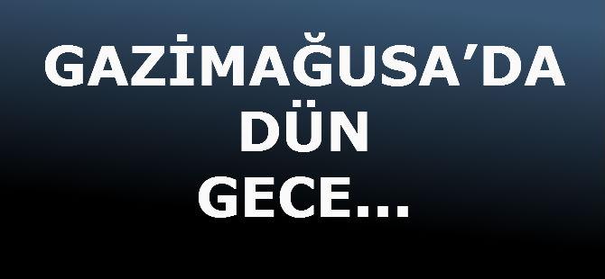 GAZİMAĞUSA'DA DÜN GECE...