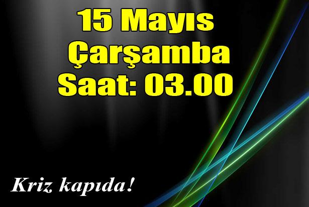 15 MAYIS SAAT 03.00'TE TÜRKİYE'DE HAYAT DURACAK