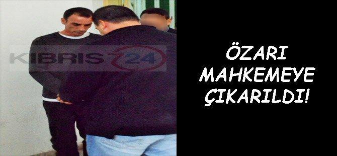 ÖZARI MAHKEMEYE ÇIKARILDI!