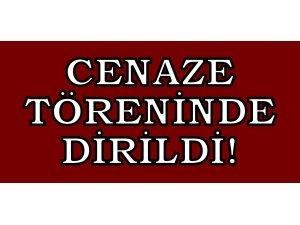 CENAZE TÖRENİNDE DİRİLDİ!