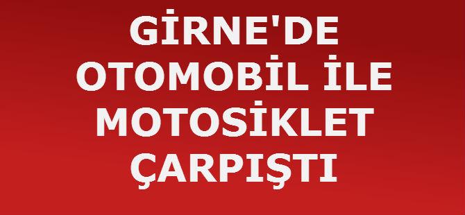 GİRNE'DE OTOMOBİL İLE MOTOSİKLET ÇARPIŞTI