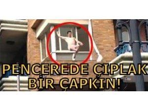 PENCEREDE ÇIPLAK BİR ÇAPKIN!