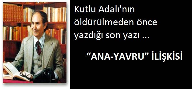 """YAZISINDA """"ANA-YAVRU"""" İLİŞKİSİNİ DEĞERLENDİRMİŞTİ"""