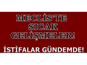 MECLİS'TE SICAK GELİŞMELER! İSTİFALAR GÜNDEMDE!