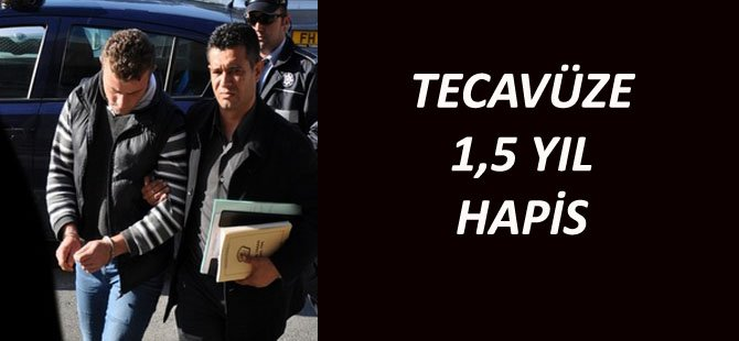 TECAVÜZE 1,5 YIL HAPİS