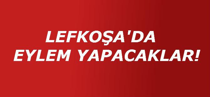 LEFKOŞA'DA EYLEM YAPACAKLAR!