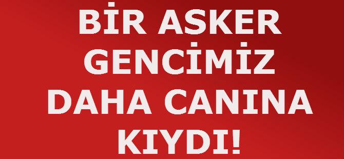 BİR ASKER GENCİMİZ DAHA CANINA KIYDI!