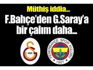F.BAHÇE'DEN G.SARAY'A BİR ÇALIM DAHA!