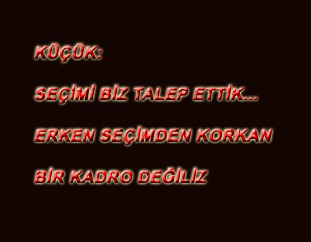 """SEÇİMİ BİZ TALEP ETTİK"""