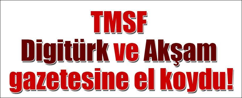 TMSF AKŞAM GAZETESİ VE DİGİTÜRK'E EL KOYDU