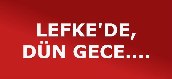 LEFKE'DE, DÜN GECE