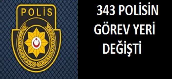 343 POLİSİN GÖREV YERİ DEĞİŞTİ