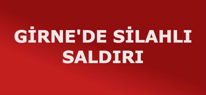 GİRNE'DE SİLAHLI SALDIRI