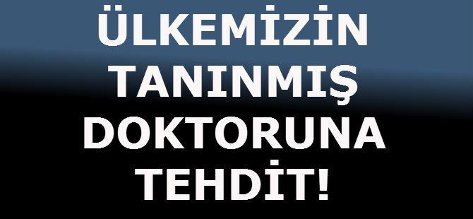 ÜLKEMİZİN TANINMIŞ DOKTORUNA TEHDİT!