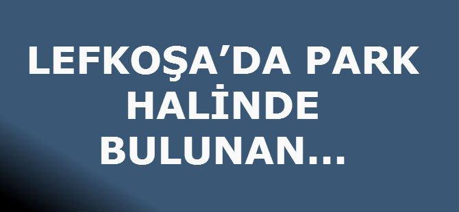 LEFKOŞA'DA PARK HALİNDE BULUNAN...