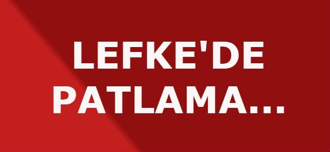 LEFKE'DE PATLAMA