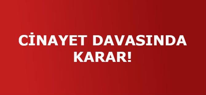 CİNAYET DAVASINDA KARAR!