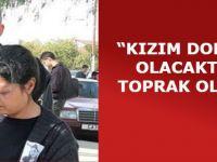 """""""KIZIM DOKTOR OLACAKTI… TOPRAK OLDU!"""""""